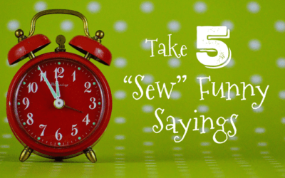 "Take 5: ""Sew"" Funny Sayings to Brighten Your Day"