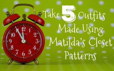 Take 5: Made Using Matilda's Closet Patterns