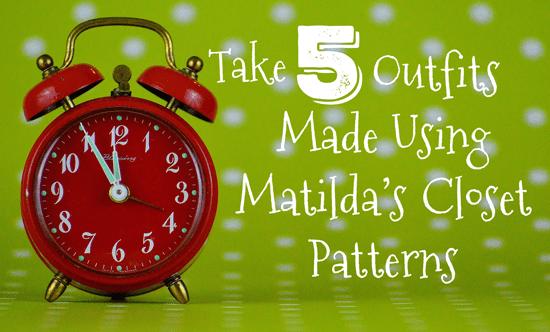 Take 5: Made Using Matilda's Closet Patterns