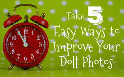 Take 5: Easy Ways to Improve Your Doll Photos