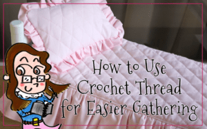 Free Tutorial: How to Use Crochet Thread for Easier Gathering