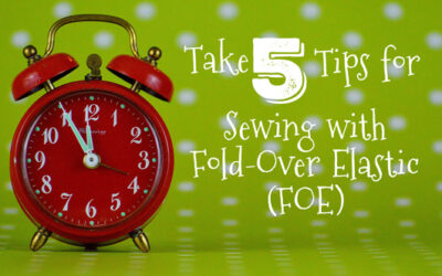 Take 5: Tips for Sewing with Fold-Over Elastic (FOE)